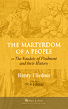 PAPERBACK REPRINTS BY H&F BOOKS: The Martyrdom of a People, or The Vaudois of Piedmont and their History by Henry Fliedner