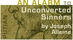 Click to Read Joseph Alleine's An Alarm to the Unconverted Sinners prefixed by an epistle Richard Baxter - Hail and Fire Book Library