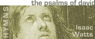 READ ONLINE: The Psalms of David, Imitated in the Language of the New Testament, and Applied to the Christian State and Worship by Isaac Watts
