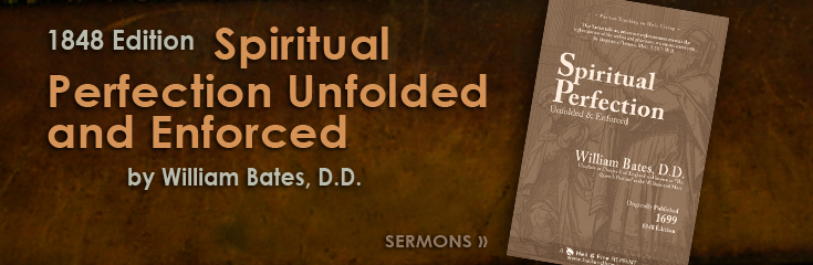 Read free online: Spiritual Perfection Unfolded and Enforced by William Bates (Online Library Books: Sermons)