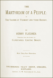 The Martyrdom of a People: the Vaudois of Piedmont and their History by Henry Fliedner (Translated from the German by Constance Cheyne Brady)