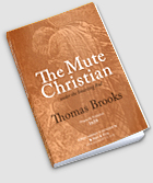 The Mute Christian under the Smarting Rod by Thomas Brooks