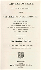 Private Prayers of the Reign of Queen Elizabeth edited for The Parker Society by William Keatinge Clay