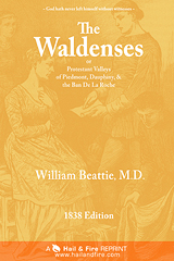 ONLINE BOOK: The Waldenses or Protestant Valleys of Piedmont, Dauphiny, and the Ban De La Roche by William Beattie
