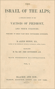 The Israel of the Alps; A Complete History of the Vaudois of Piedmont and their Colonies: prepared in great part from unpublished documents by Alexis Muston, D.D.