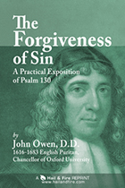 The Forgiveness of Sin - Exposition of Psalm 130 by John Owen