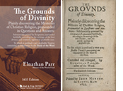 READ ONLINE: The Grounds of Divinity. Plainly discovering the Misteries of Christian Religion by Elnathan Parr