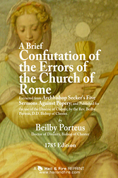 A Brief Confutation of the Errors of the Church of Rome by Beilby Porteus (1785 Edition)  - find this book in the Hail and Fire Library