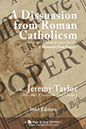 A Dissuasion from Roman Catholicsm by Jeremy Taylor - read online - read online