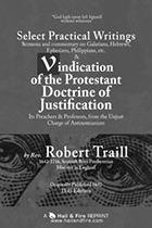 Select Practical Writings and Vindication of the Protestant Doctrine of Justification by Robert Traill.
